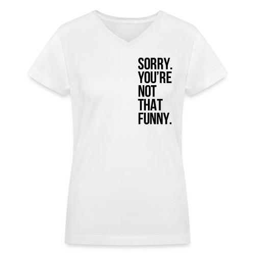 Not funny shirt - Women's V-Neck T-Shirt