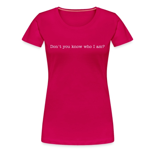 Don't you know who I am? women's tee - Women's Premium T-Shirt