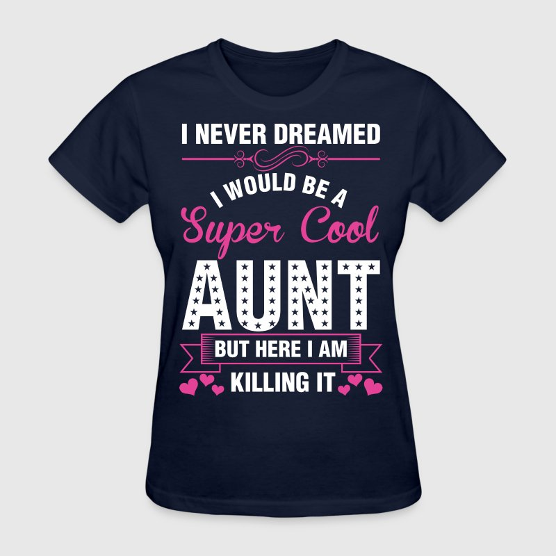 I Never Dreamed I Would Be A Super Cool Aunt - Women's T-Shirt