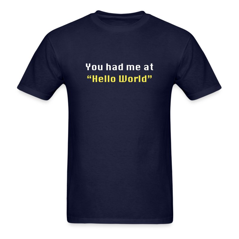 you had me at hello world t shirt spreadshirt