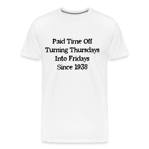Paid Time Off - Men's Premium T-Shirt
