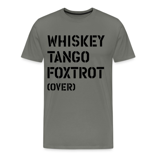 Whiskey Tango Foxtrot - Men's Premium T-Shirt