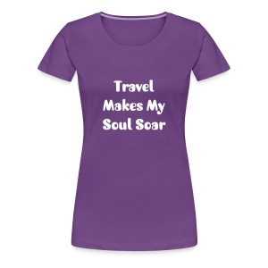 Travel Makes My Soul Soar - Women's Premium T-Shirt