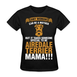 Any Woman Can Be A Mother Airedale Terrier Mama - Women's T-Shirt