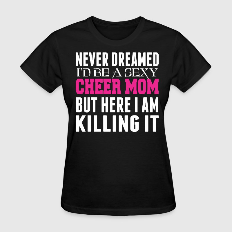 Never Dreamed Id Be A Cheer Mom Killing It - Women's T-Shirt