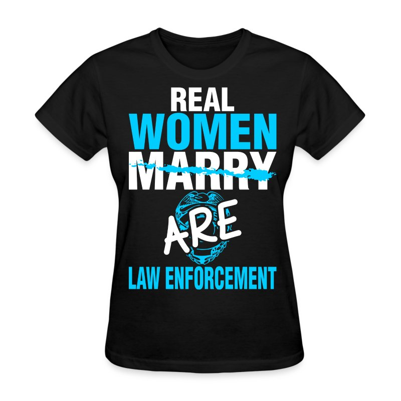 Real Women Marry Are Law Enforcement T Shirt Spreadshirt