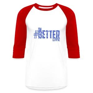 #ImBetterLive Men's Baseball Tee - Baseball T-Shirt