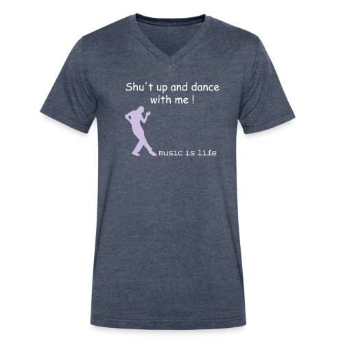 Shut up and dance with me ! - Men's V-Neck T-Shirt by Canvas
