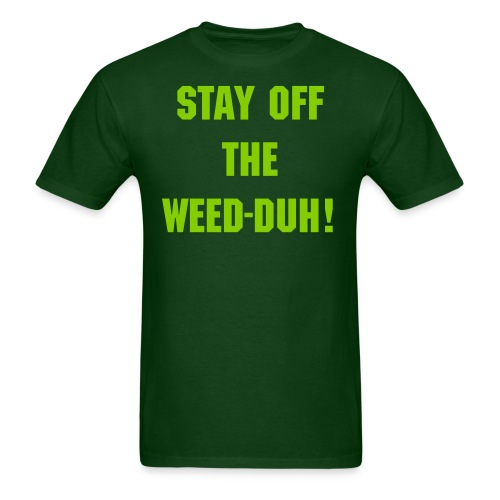 Stay off the WEED-DUH! T-Shirt - Men's T-Shirt