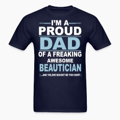 I'M A Proud Dad Of A Freaking Awesome Beautician. T-Shirts