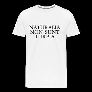 Naturalia Non Sunt Turpia S-5X T-Shirt - Men's Premium T-Shirt
