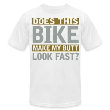 Does This Bike Make My Butt Look Fast T Shirts T Shirt
