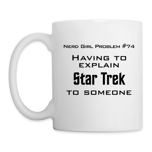 Geek Girl Problem #74 - Having to Explain  - Coffee/Tea Mug