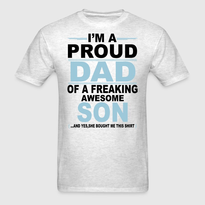 I'm A Proud Dad Of A Freaking Awesome Son T-Shirts - Men's T-Shirt
