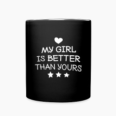 My Girl is better Mugs & Drinkware
