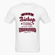 its a bishop surname thing you just woul t-shirt