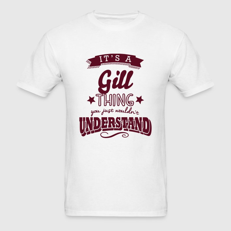 its a gill name surname thing t-shirt - Men's T-Shirt
