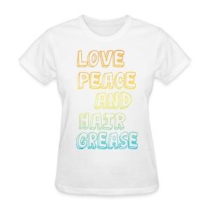 Love Peace & Hair Grease Tee - Women's T-Shirt