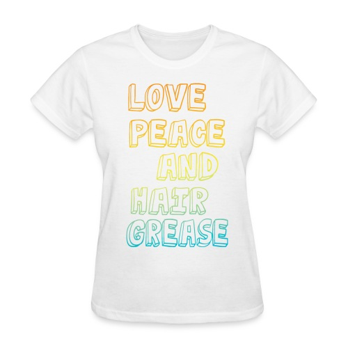 Love Peace & Hair Grease Tee - Women's T-Shirt