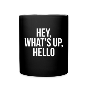 HEY WHAT'S UP HELLO MUG - Full Color Mug