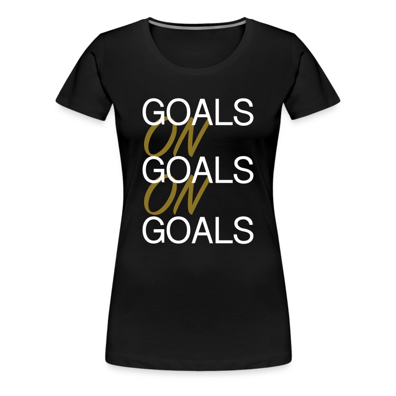 Goals on Goals Women Tee (Black/White/Metallic Gold)  - Women's Premium T-Shirt