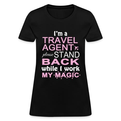 Travel Agents Work Magic! - Women's T-Shirt