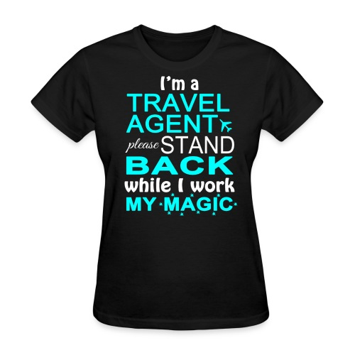Travel Agents Work Magic! - Women's T-Shirt