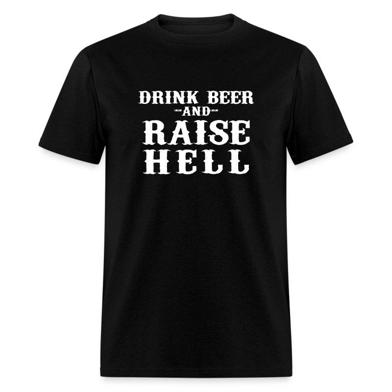 Drink Beer Raise Hell T Shirt Spreadshirt
