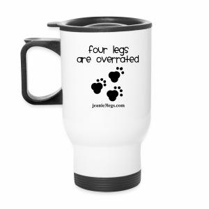 Four Legs Are Overrated Travel Mug - Travel Mug