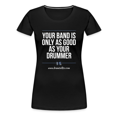 Girls-Band-Only As-Good-As-Your-Drummer - Women's Premium T-Shirt
