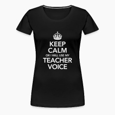 Keep Calm Or I WiIl Use My Teacher Voice Women's T-Shirts