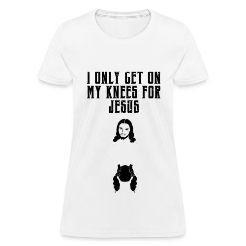 On my knees for Jesus, female white shirt - Women's T-Shirt