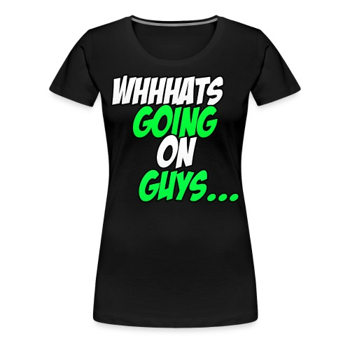 Whats Going On Guys Tshirt Womens - Women's Premium T-Shirt