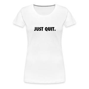Just Quit - Women - Budget - Women's Premium T-Shirt
