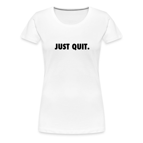 Just Quit - Women - Budget - Women's Premium T-Shirt