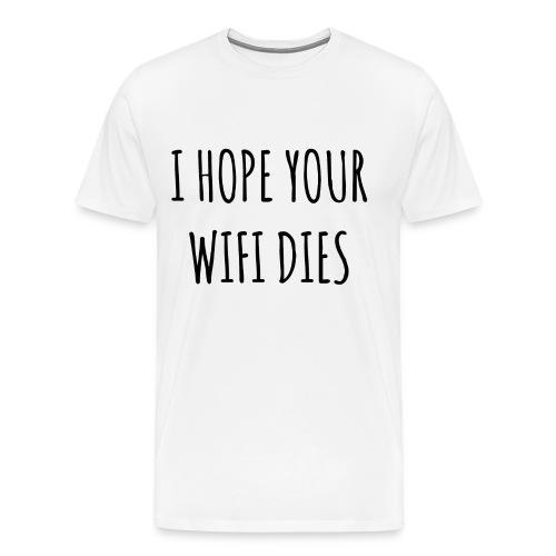 I hope your wifi dies Men's T-Shirt - Men's Premium T-Shirt