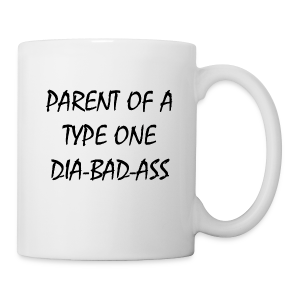 Parent of a Type One Dia-Bad-Ass - Coffee/Tea Mug