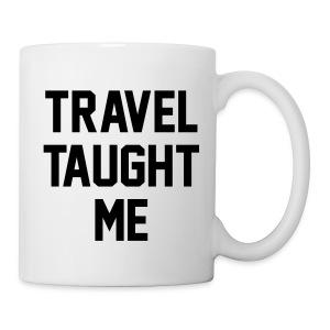Travel taught me - Coffee/Tea Mug