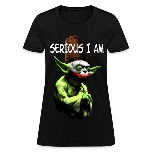 Serious I Am - Women's T-Shirt