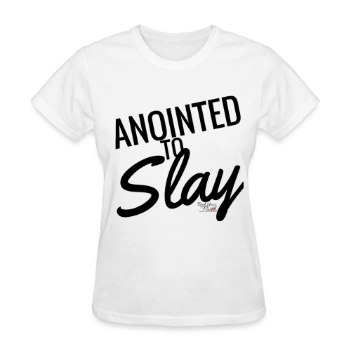 Anointed to Slay - Women's T-Shirt