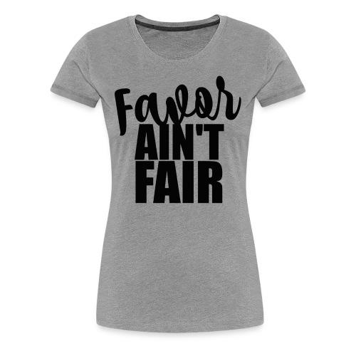 Favor Ain't Fair - Women's Premium T-Shirt