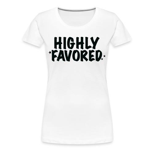 Highly Favored - Women's Premium T-Shirt