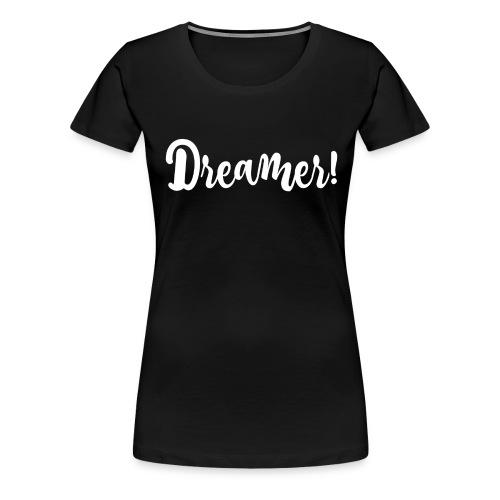 Dreamer! - Women's Premium T-Shirt