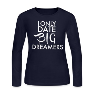 I Only Date Big Dreamers - Women's Long Sleeve Jersey T-Shirt