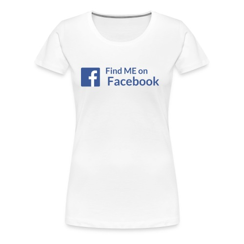 Find Me on Facebook - Women's Premium T-Shirt