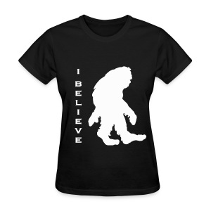 Bigfoot I believe w - Women's T-Shirt