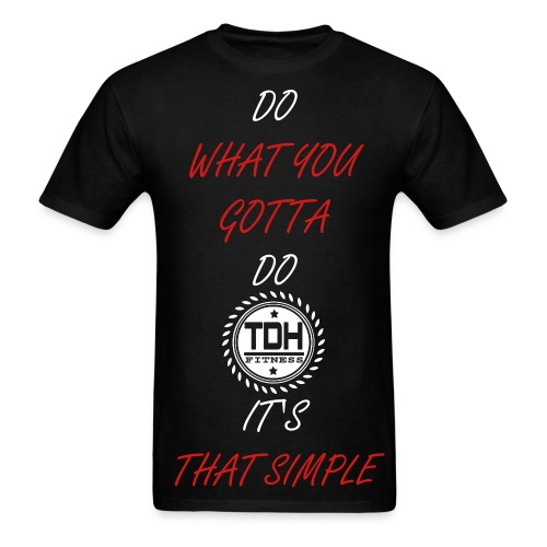 Do What You Gotta Do - Men's T-Shirt