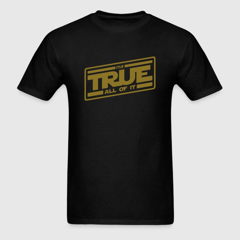 It's True - All of It - Men's T-Shirt