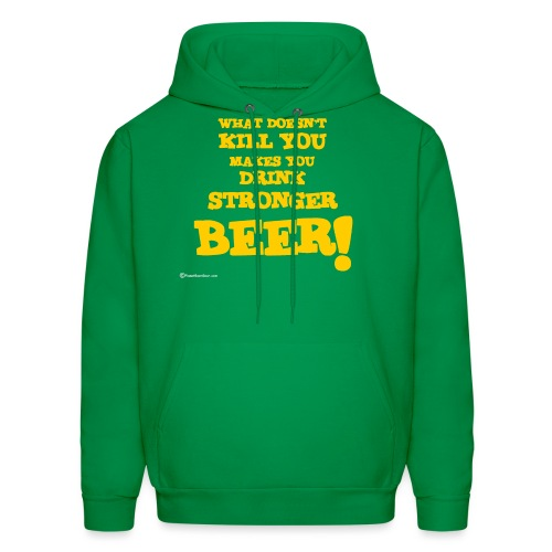 What Doesn't Kill You Makes You Drink Stronger Beer Men's Hoodie - Men's Hoodie