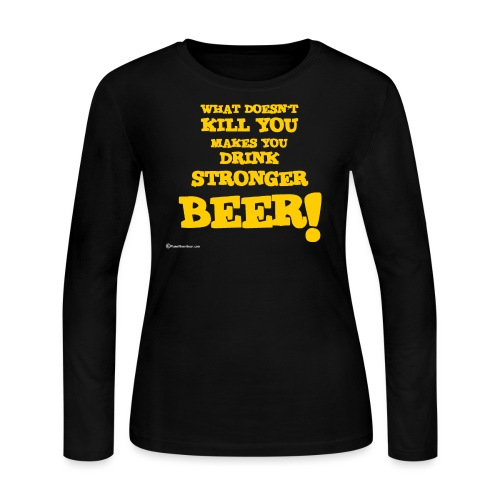 What Doesn't Kill You Makes You Drink Stronger Beer Women's Long Sleeve T-Shirt - Women's Long Sleeve Jersey T-Shirt